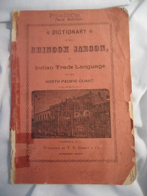 A Dictionary of the Chinook Jargon, the Indian Trade Language of the Pacific Coast